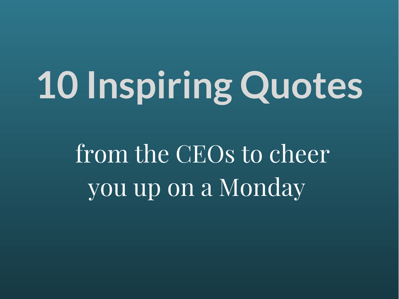 Most Inspiring Quotes From CEOs To Cheer You Up On A
