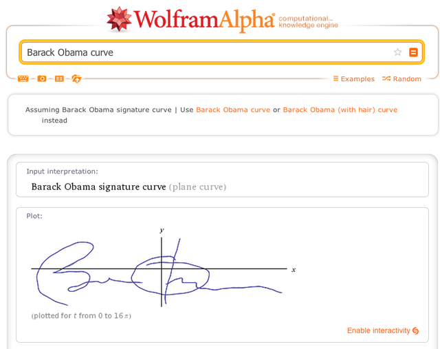 26. The geniuses behind Wolfram Alpha have developed a way to mathematically articulate certain images. For instance, here's a parametric curve of Barack Obama's signature.