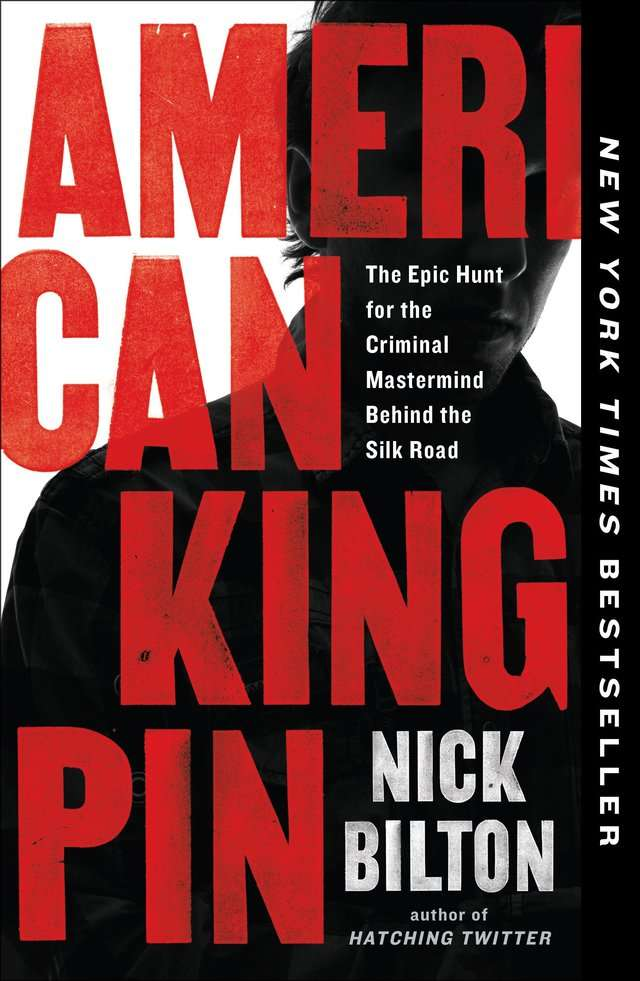 """American Kingpin: The Epic Hunt for the Criminal Mastermind Behind the Silk Road"" by Nick Bilton"