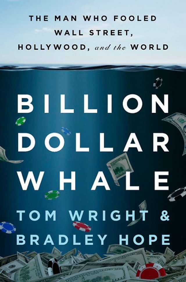 """Billion Dollar Whale: The Man Who Fooled Wall Street, Hollywood, and the World"" by Tom Wright and Bradley Hope"