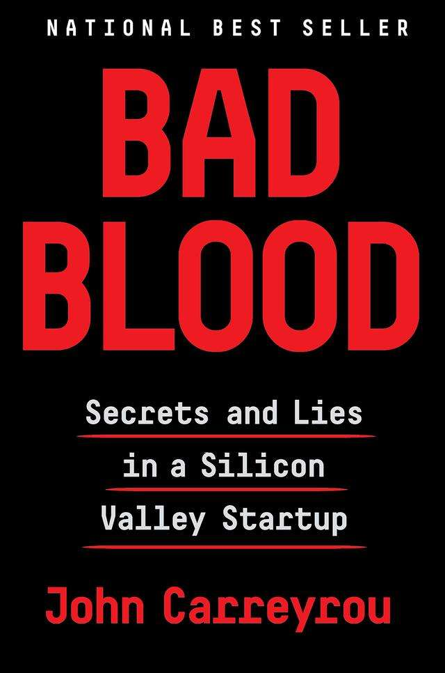 """Bad Blood: Secrets and Lies in a Silicon Valley Startup"" by John Carreyou"