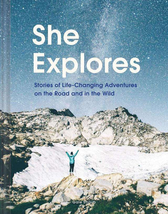 For the outdoorsy woman: 'She Explores: Stories of Life-Changing Adventures on the Road and in the Wild' by Gale Straub