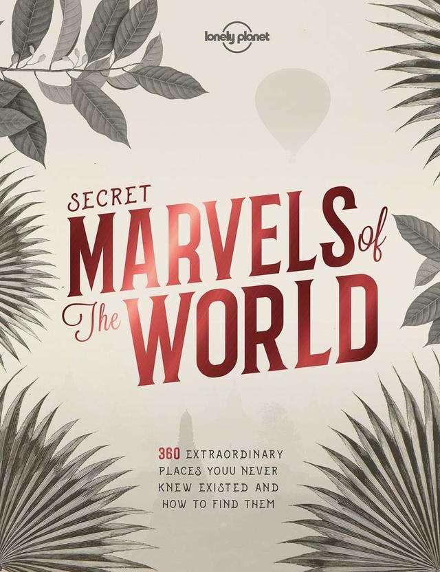 For the traveler who thinks they've seen it all: 'Secret Marvels of the World: 360 Extraordinary Places You Never Knew Existed and Where to Find Them' by Lonely Planet