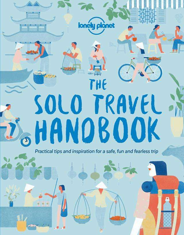 For the young traveler thinking about going solo: 'The Solo Travel Handbook' by Lonely Planet
