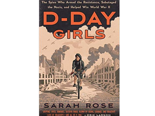 """D-Day Girls: The Spies Who Armed the Resistance, Sabotaged the Nazis, and Helped Win World War II"""