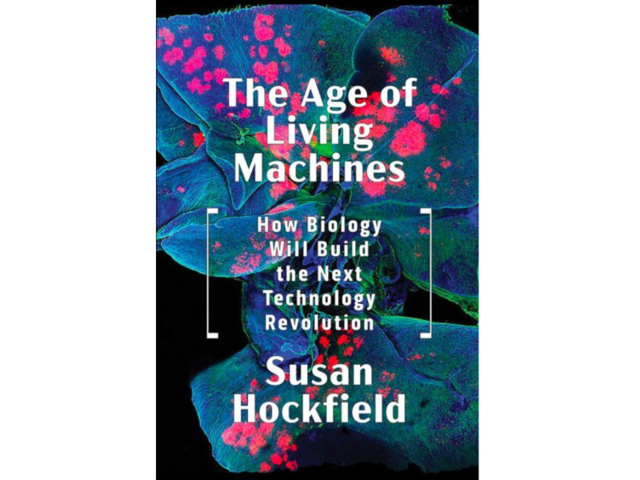 """The Age of Living Machines: How Biology Will Build the Next Technology Revolution"""