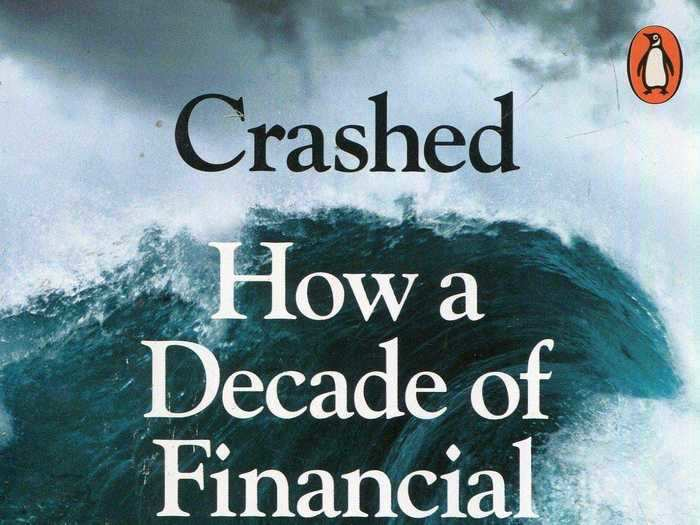 """""""Crashed: How a Decade of Financial Crises Changed the World"""" by Adam Tooze"""